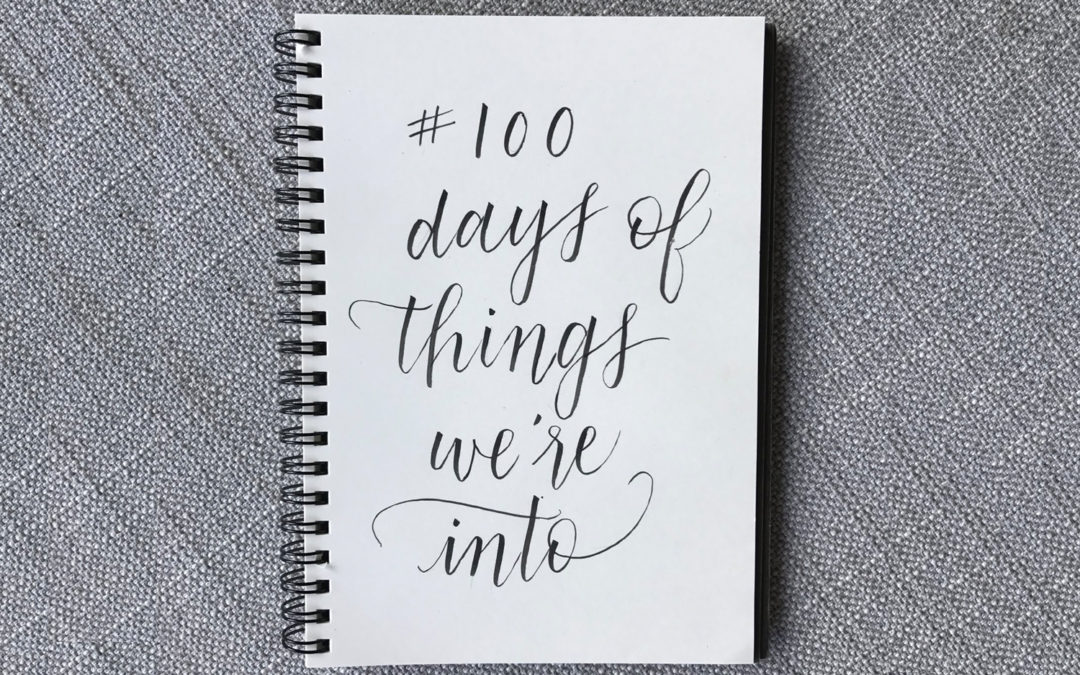 100 Days of Things We're Into